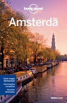 Lonely Planet Amsterdã: guia da cidade