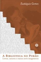 Biblioteca no porão (A): Livros, autores e outros