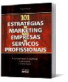 101 ESTRATÉGIAS DE MARKETING PARA EMPRESAS DE SERVIÇOS PROFISSIONAIS